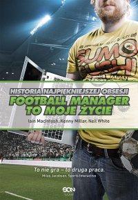 Football Manager to moje życie. Historia najpiękniejszej obsesji - Iain Macintosh - ebook