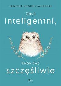 Zbyt inteligentni, żeby żyć szczęśliwie - Jeanne Siaud-Facchin - ebook