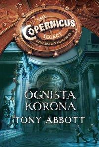 Dziedzictwo Kopernika IV. Ognista korona - Tony Abbott - ebook