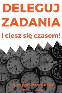 Deleguj zadania i ciesz się czasem! - Justyna Broniecka - ebook