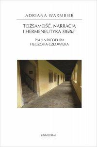 Tożsamość, narracja i hermeneutyka siebie. Paula Ricoeura filozofia człowieka - Adriana Warmbier - ebook