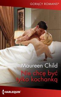 Nie chcę być tylko kochanką - Maureen Child - ebook