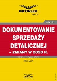 Dokumentowanie sprzedaży detalicznej – zmiany w 2020 r - Aneta Lech - ebook