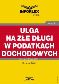 Ulga na złe długi w podatkach dochodowych - Dominika Gałka - ebook