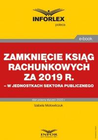 Zamknięcie ksiąg rachunkowych za 2019 r. w jednostkach sektora publicznego - Izabela Motowilczuk - ebook