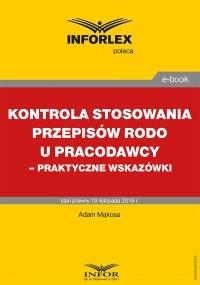 Kontrola stosowania przepisów RODO u pracodawcy – praktyczne wskazówki - Adam Mąkosa - ebook
