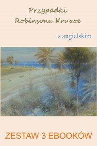 Przypadki Robinsona Kruzoe z angielskim. Zestaw 3 ebooków - Daniel Defoe - ebook