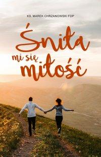 Śniła mi się miłość - Ks. Marek Chrzanowski - ebook