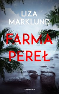 Farma pereł - Liza Marklund - ebook
