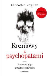Rozmowy z psychopatami. Podróż w głąb umysłów potworów - Christopher Berry-Dee - ebook