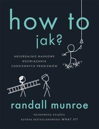 How To. Jak? Absurdalnie naukowe rozwiązania codziennych problemów - Randall Munroe - ebook
