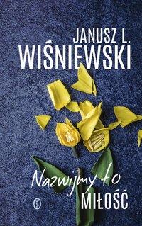 Nazwijmy to miłość - Janusz Leon Wiśniewski - ebook