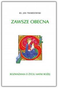 Zawsze obecna. Rozważania o życiu Matki Bożej Tom 1 - Ks. Jan Twardowski - ebook