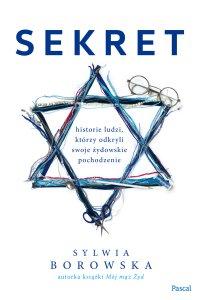 Sekret. Historie ludzi, którzy odkryli swoje żydowskie pochodzenie. - Sylwia Borowska - ebook