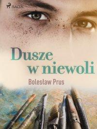 Dusze w niewoli - Bolesław Prus - ebook