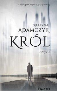 Król. Część I - Grażyna Adamczyk - ebook