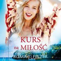 Kurs na miłość - Roma J. Fiszer - audiobook