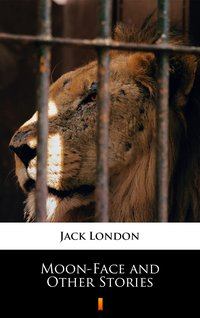 Moon-Face and Other Stories - Jack London - ebook