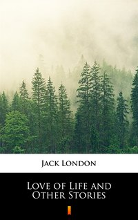 Love of Life and Other Stories - Jack London - ebook