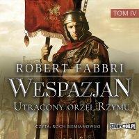 Wespazjan. Tom IV. Utracony orzeł Rzymu - Robert Fabbri - audiobook