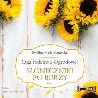 Saga rodziny z Ogrodowej. Tom 1. Słoneczniki po burzy - Ewelina Mantycka - audiobook