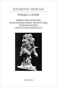 Posągi i utopie. Rzeźba jako metafora nowoczesnej formy artystycznej, podmiotowości i politycznej wspólnoty - Katarzyna Trzeciak - ebook