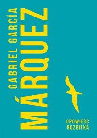 Opowieść rozbitka - Gabriel Garcia Marquez - ebook