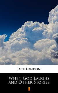 When God Laughs and Other Stories - Jack London - ebook