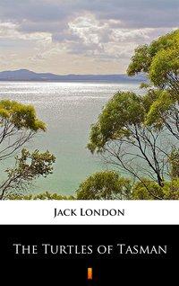 The Turtles of Tasman - Jack London - ebook