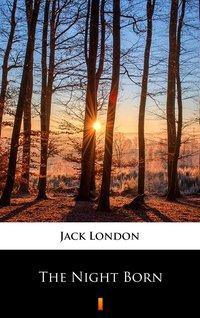The Night Born - Jack London - ebook