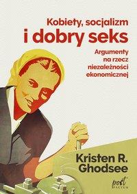 Kobiety, socjalizm i dobry seks. Argumenty na rzecz niezależności ekonomicznej - Kristin Ghodsee - ebook