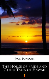 The House of Pride and Other Tales of Hawaii - Jack London - ebook
