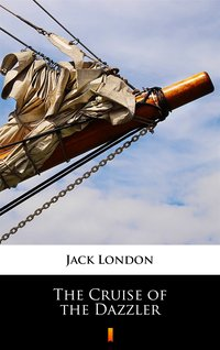 The Cruise of the Dazzler - Jack London - ebook
