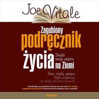 Zagubiony podręcznik życia. Znajdź swoje miejsce na Ziemi - Joe Vitale - audiobook
