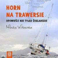 Horn na trawersie. Opowieści nie tylko żeglarskie - Monika Witkowska - audiobook