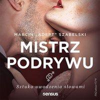 """Mistrz podrywu. Sztuka uwodzenia słowami - Marcin """"Adept"""" Szabelski - audiobook"""