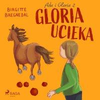 Ada i Gloria 2: Gloria ucieka - Birgitte Bregnedal - audiobook