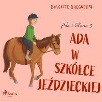 Ada i Gloria 3: Ada w szkółce jeździeckiej - Birgitte Bregnedal - audiobook