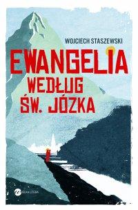 Ewangelia według św. Józka - Wojciech Staszewski - ebook