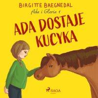 Ada i Gloria 1: Ada dostaje kucyka - Birgitte Bregnedal - audiobook