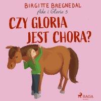 Ada i Gloria 5: Czy Gloria jest chora? - Birgitte Bregnedal - audiobook