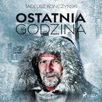Ostatnia godzina - Tadeusz Konczyński - audiobook