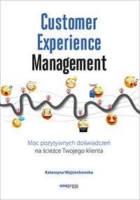 Customer Experience Management. Moc pozytywnych doświadczeń na ścieżce Twojego klienta - Katarzyna Wojciechowska - ebook