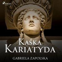 Kaśka Kariatyda - Gabriela Zapolska - audiobook