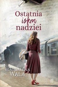 Ostatnia iskra nadziei - Magdalena Wala - ebook