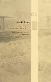 Czytając gazetę niemiecką … Dziennik pisany w ukryciu w Warszawie w latach 1943–1944 - Jakub Hochberg - ebook