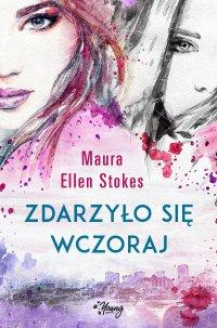 Zdarzyło się wczoraj - Maura Ellen Stokes - ebook