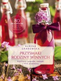 Przysmaki Rodziny Winnych  Konfitury, powidła, nalewki i inne przetwory - Ałbena Grabowska - ebook
