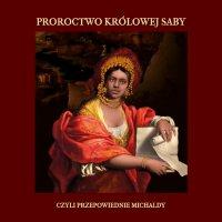 Proroctwo królowej Saby, czyli przepowiednie Michaldy - Michalda - audiobook