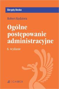 Ogólne postępowanie administracyjne. Wydanie 6 - Robert Kędziora - ebook